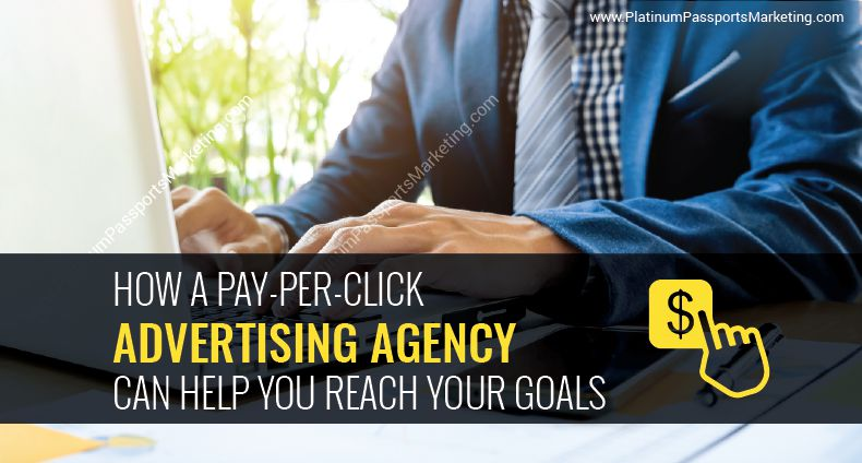 How a Pay-Per-Click Advertising Agency Can Help You Reach Your Goals