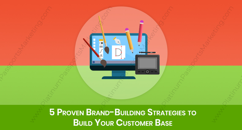 5 Proven Brand-Building Strategies to Build Your Customer Base