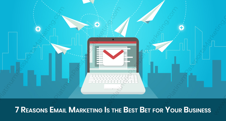 7 Reasons Email Marketing Is the Best Bet for Your Business