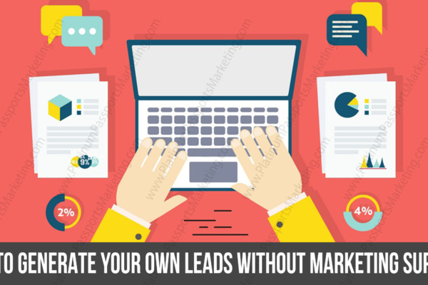 How to Generate Your Own Leads without Marketing Support